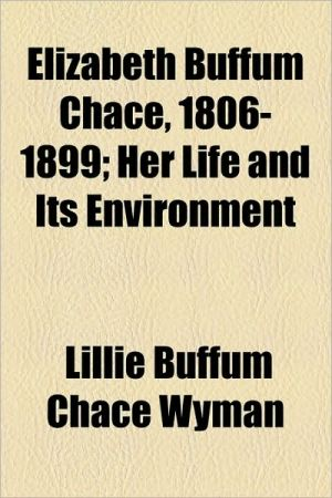 Elizabeth Buffum Chace, 1806-1899; Her Life And Its Environment - Lillie Buffum Chace Wyman