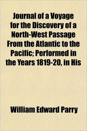 Journal of a Voyage for the Discovery of a North-West Passage from the Atlantic to the Pacific; Performed in the Years 1819-20, in His