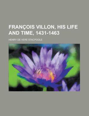 Francois Villon, His Life and Time, 1431-1463