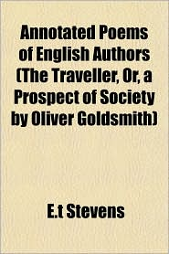 Annotated Poems of English Authors (the Traveller, Or, a Prospect of Society by Oliver Goldsmith) - E.T. Stevens