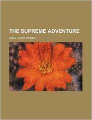 The Supreme Adventure - Sarah Lowe Twiggs