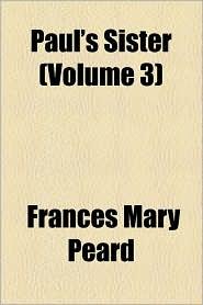 Paul's Sister (Volume 3) - Frances Mary Peard