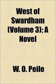 West Of Swardham (Volume 3); A Novel - W. O. Peile