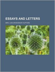 Essays and Letters - John Ruskin, Mrs Lois Grosvenor Hufford