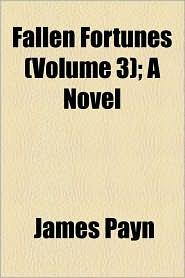 Fallen Fortunes (Volume 3); A Novel - James Payn