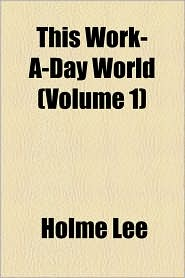 This Work-A-Day World (Volume 1) - Holme Lee