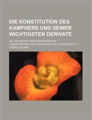 Die Konstitution Des Kamphers Und Seiner Wichtigsten Derivate; Die Theoretischen Ergebnisse Der Kampherforschung Monographisch Dargestellt - O.W. Wight, Ossian Aschan