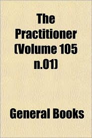 The Practitioner (Volume 105 N.01) - Created by General Books