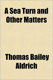 A Sea Turn and Other Matters - Thomas Bailey Aldrich