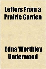Letters from a Prairie Garden - Edna Worthley Underwood