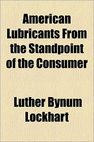 American Lubricants From The Standpoint Of The Consumer - Luther Bynum Lockhart