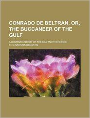Conrado de Beltran, or, The buccaneer of the Gulf; a romantic story of the sea and the shore - F. Clinton Barrington