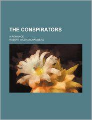 The Conspirators; A Romance - Robert W. Chambers