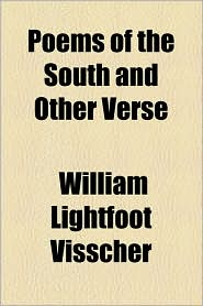 Poems Of The South And Other Verse - William Lightfoot Visscher