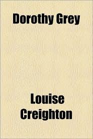Dorothy Grey - Louise Creighton