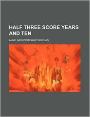 Half Three Score Years And Ten - Annie Gaskin Mrs. Gorgas