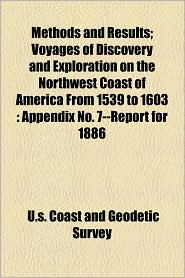 Methods And Results; Voyages Of Discovery And Exploration On The Northwest Coast Of America From 1539 To 1603 - U.S. Coast And Geodetic Survey