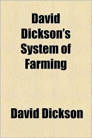 David Dickson's System Of Farming - David Dickson