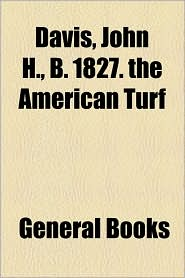 Davis, John H., B. 1827. The American Turf - General Books