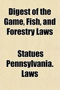 Digest of the Game, Fish, and Forestry Laws