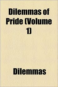 Dilemmas of Pride (Volume 1) - Dilemmas