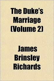 The Duke's Marriage (Volume 2) - James Brinsley Richards