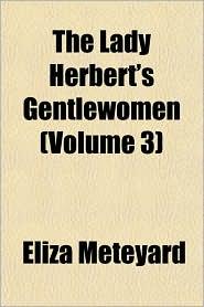 The Lady Herbert's Gentlewomen (Volume 3) - Eliza Meteyard