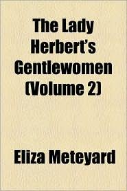 The Lady Herbert's Gentlewomen (Volume 2) - Eliza Meteyard