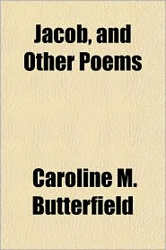 Jacob, and Other Poems - Caroline M. Butterfield