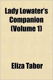 Lady Lowater's Companion (Volume 1) - Eliza Tabor