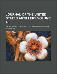 Journal of the United States Artillery Volume 40 - Artillery School, United States Coast Artillery