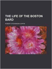 The Life of the Boston Bard - R. S. Coffin, Robert Stevenson Coffin