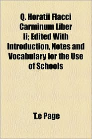 Q. Horatii Flacci Carminum Liber Ii; Edited With Introduction, Notes And Vocabulary For The Use Of Schools - T.E Page