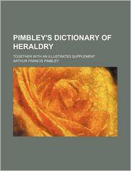 Pimbley's Dictionary Of Heraldry - Arthur Francis. Pimbley