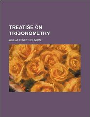 Treatise On Trigonometry - William Ernest Johnson