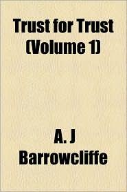 Trust For Trust (Volume 1) - A. J Barrowcliffe