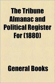 The Tribune Almanac And Political Register For (1880) - General Books