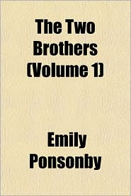 The Two Brothers (Volume 1) - Emily Charlotte Mary Ponsonby