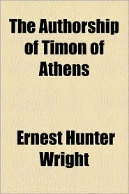 The Authorship of Timon of Athens - Ernest Hunter Wright