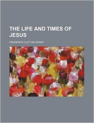 The Life And Times Of Jesus - Frederick C. Grant