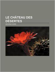Le Ch Teau Des D Sertes - George Sand