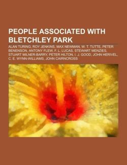 People Associated with Bletchley Park: Alan Turing, Roy Jenkins, Max Newman, W. T. Tutte, Peter Benenson, Stewart Menzies, John Herivel