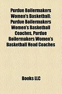 Purdue Boilermakers Women's Basketball: Purdue Boilermakers Women's Basketball Coaches, Purdue Boilermakers Women's Basketball Head Coaches