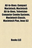 All-In-Ones: Compact Macintosh, Macintosh All-In-Ones, Television-Computer Combo Systems, Macintosh Classic, Macintosh Plus, iMac G