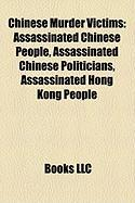 Chinese Murder Victims: Assassinated Chinese People, Assassinated Chinese Politicians, Assassinated Hong Kong People