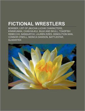 Fictional wrestlers: Bowser, List of Mucha Lucha! characters, Kinnikuman, Chan Ka-kui, Bulk and Skull, Toadfish Rebecchi, Sasquatch