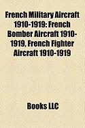 French Military Aircraft 1910-1919: French Bomber Aircraft 1910-1919, French Fighter Aircraft 1910-1919