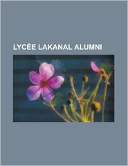 Lycee Lakanal Alumni: Alain-Fournier, Charles Peguy, Christophe Claro, Emmanuel Le Roy Ladurie, Georges Condominas, Gerard Genette, Gregory