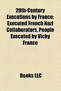 20th-Century Executions by France: Executed French Nazi Collaborators, People Executed by Vichy France