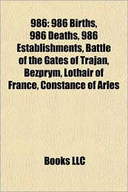 986: Battle of the Gates of Trajan, List of state leaders in 986, - Books LLC (Editor)